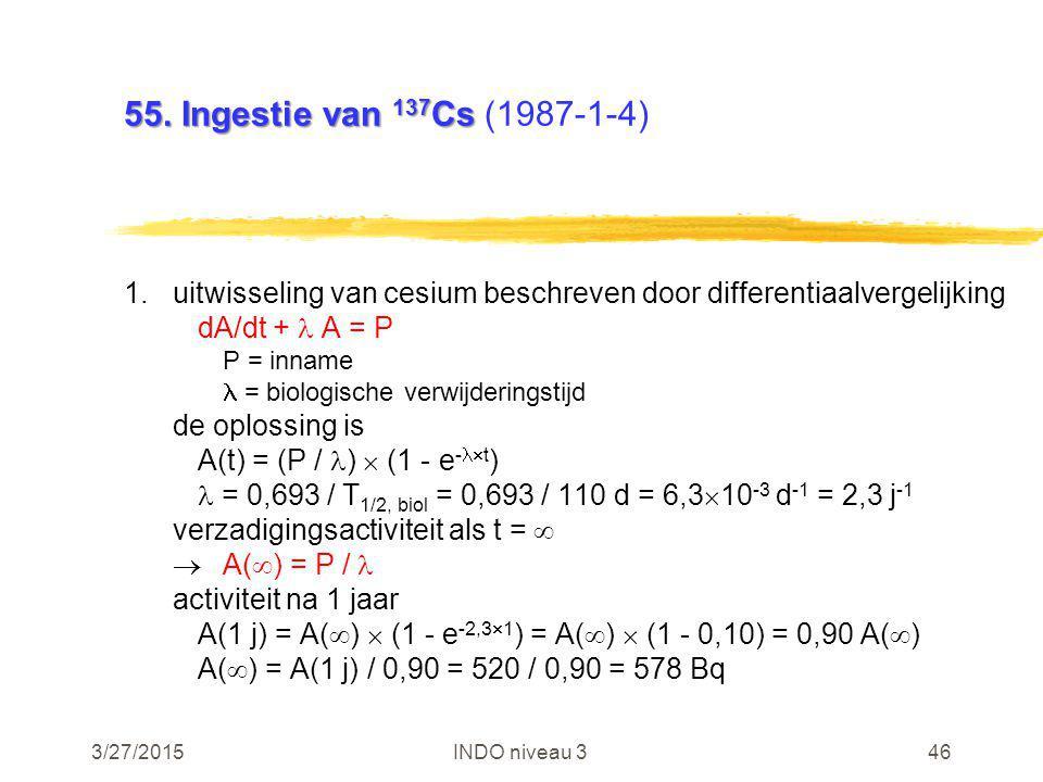 3/27/2015INDO niveau 346 55. Ingestie van 137 Cs 55. Ingestie van 137 Cs (1987-1-4) 1.uitwisseling van cesium beschreven door differentiaalvergelijkin