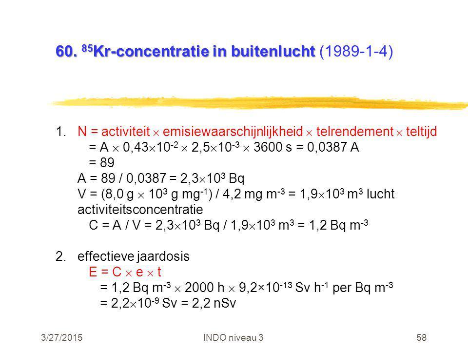 3/27/2015INDO niveau 358 60. 85 Kr-concentratie in buitenlucht 60. 85 Kr-concentratie in buitenlucht (1989-1-4) 1.N = activiteit  emisiewaarschijnlij