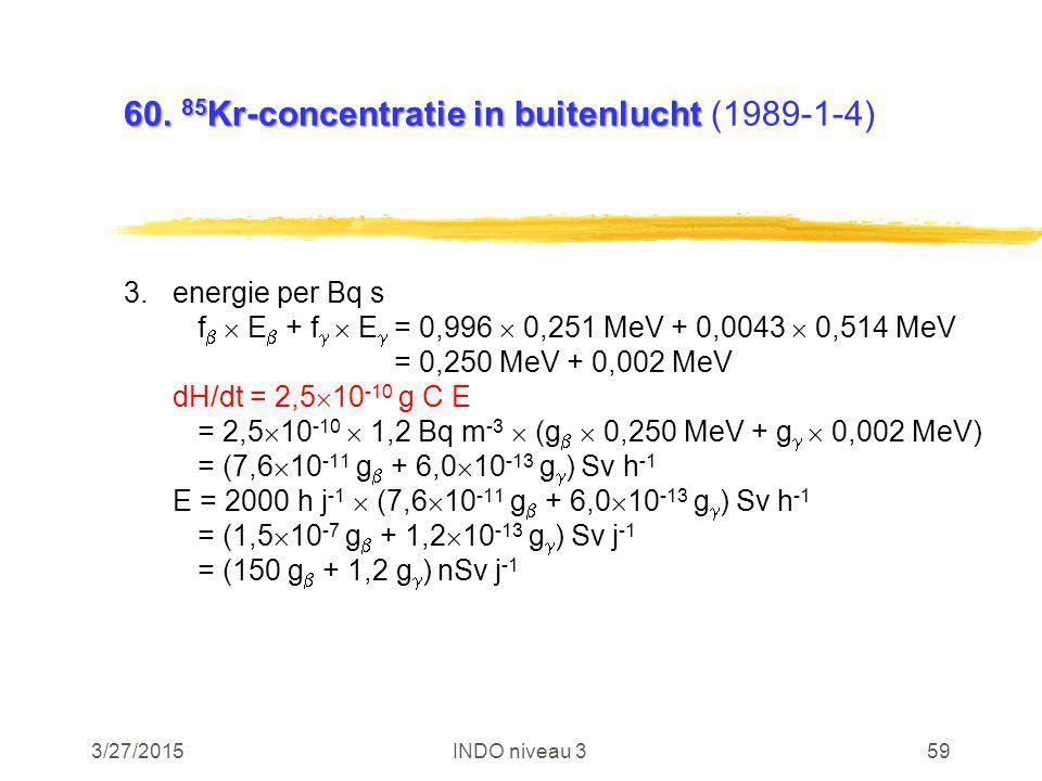 3/27/2015INDO niveau 359 60. 85 Kr-concentratie in buitenlucht 60. 85 Kr-concentratie in buitenlucht (1989-1-4) 3.energie per Bq s f   E  + f   E