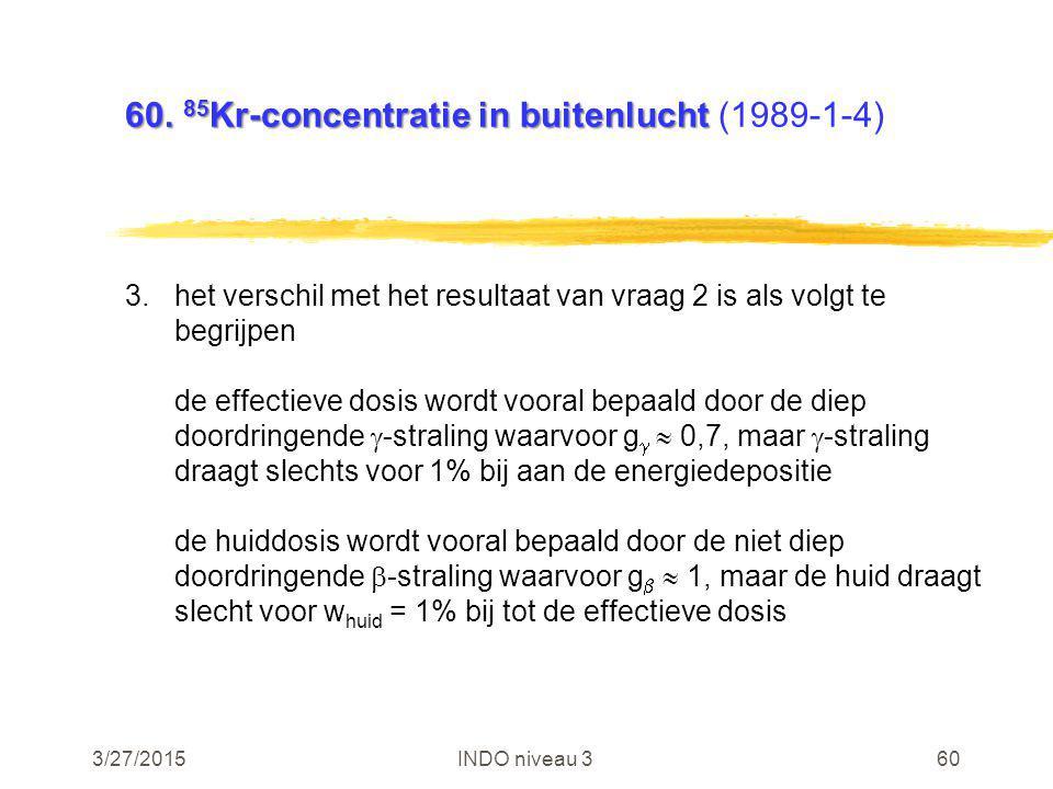 3/27/2015INDO niveau 360 60. 85 Kr-concentratie in buitenlucht 60. 85 Kr-concentratie in buitenlucht (1989-1-4) 3.het verschil met het resultaat van v