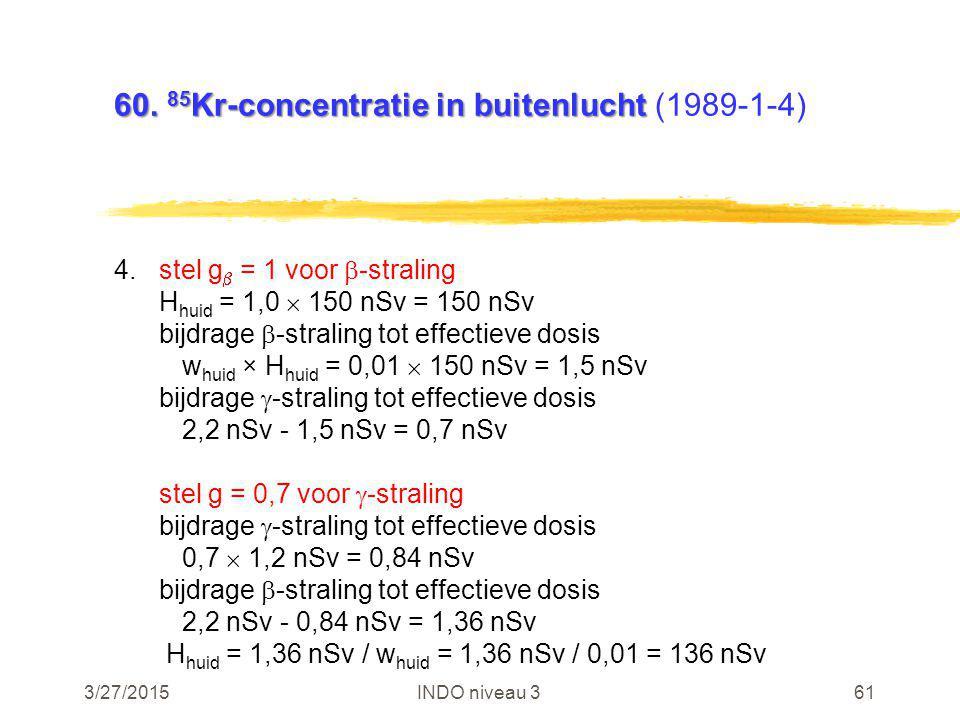 3/27/2015INDO niveau 361 60. 85 Kr-concentratie in buitenlucht 60.