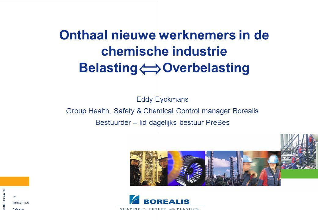 Reference © 2006 Borealis AG 1 March 27, 2015 Onthaal nieuwe werknemers in de chemische industrie Belasting Overbelasting Eddy Eyckmans Group Health,