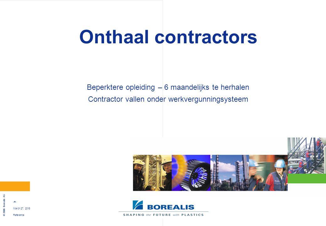 Reference © 2006 Borealis AG 16 March 27, 2015 Onthaal contractors Beperktere opleiding – 6 maandelijks te herhalen Contractor vallen onder werkvergun