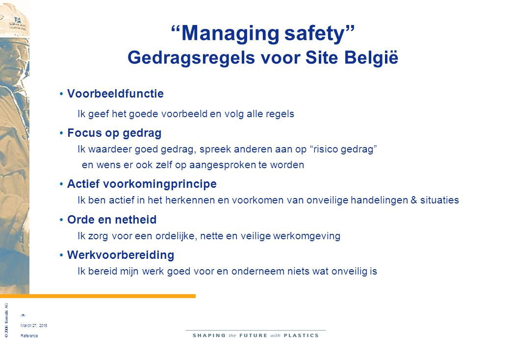 """Reference © 2006 Borealis AG 25 March 27, 2015 """"Managing safety"""" Gedragsregels voor Site België Voorbeeldfunctie Ik geef het goede voorbeeld en volg a"""