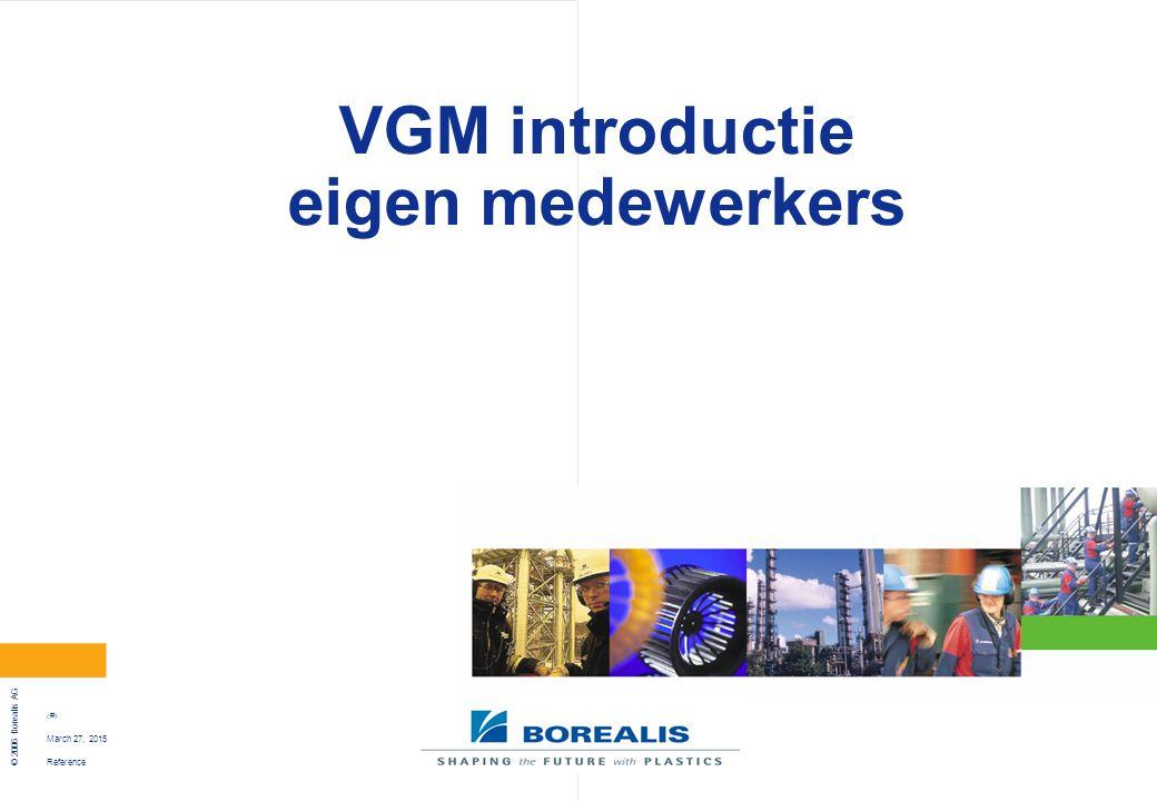 Reference © 2006 Borealis AG 14 March 27, 2015 Praktische training operator job Mengeling van VGM en Proces onderwerpen Staalnames & veiligheidsbescherming Gebruik van Labware Controlerondes van de area's m.b.v.