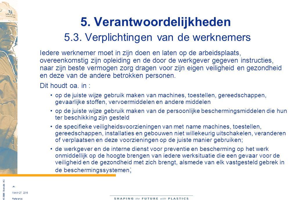Reference © 2006 Borealis AG 35 March 27, 2015 5. Verantwoordelijkheden 5.3. Verplichtingen van de werknemers Iedere werknemer moet in zijn doen en la