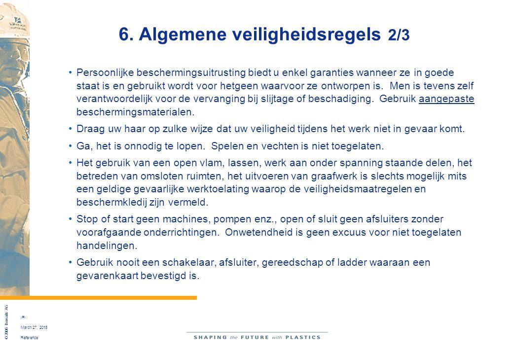 Reference © 2006 Borealis AG 37 March 27, 2015 6. Algemene veiligheidsregels 2/3 Persoonlijke beschermingsuitrusting biedt u enkel garanties wanneer z