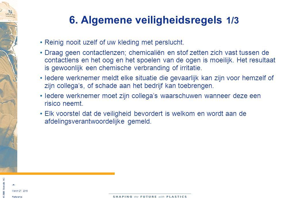 Reference © 2006 Borealis AG 38 March 27, 2015 6. Algemene veiligheidsregels 1/3 Reinig nooit uzelf of uw kleding met perslucht. Draag geen contactlen