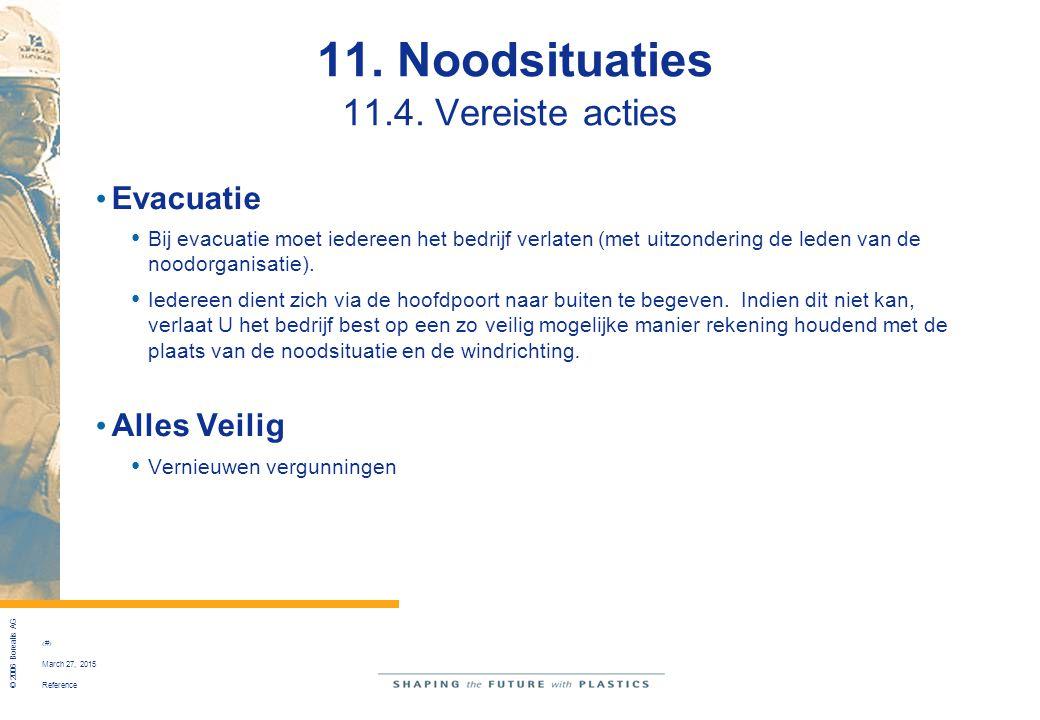 Reference © 2006 Borealis AG 51 March 27, 2015 11. Noodsituaties 11.4. Vereiste acties Evacuatie Bij evacuatie moet iedereen het bedrijf verlaten (met