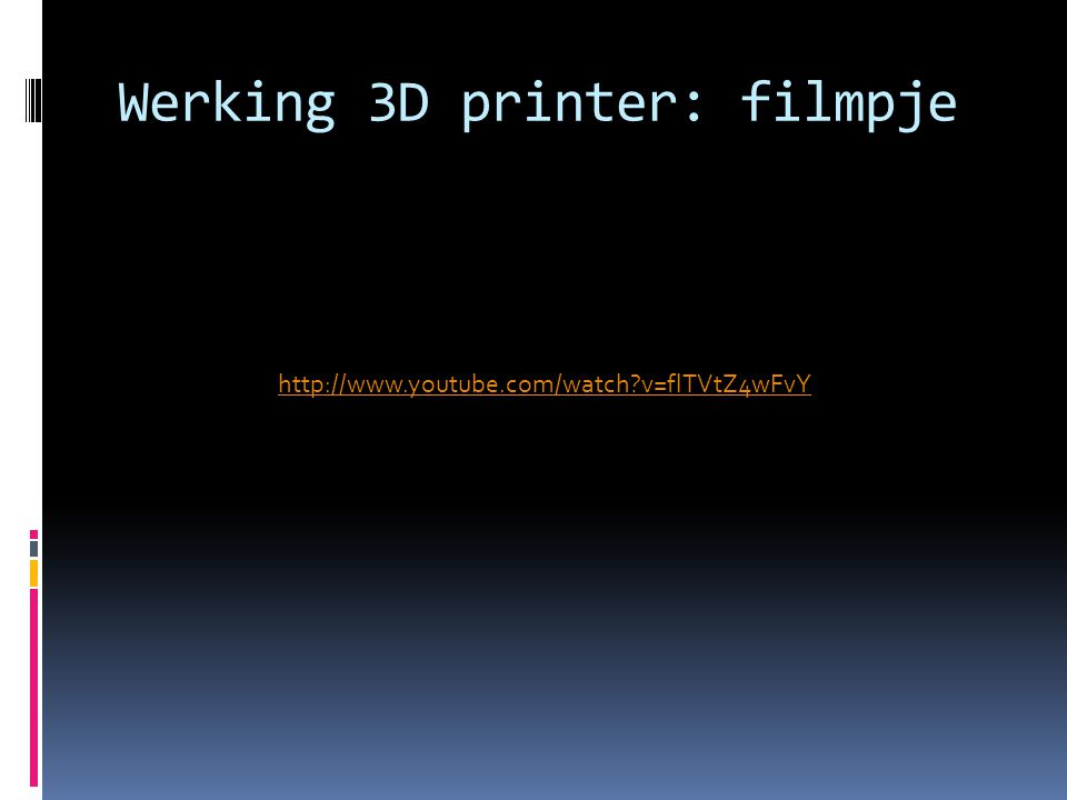 http://www.youtube.com/watch v=flTVtZ4wFvY Werking 3D printer: filmpje