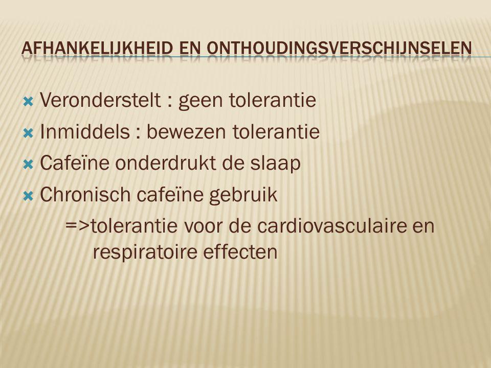  Veronderstelt : geen tolerantie  Inmiddels : bewezen tolerantie  Cafeïne onderdrukt de slaap  Chronisch cafeïne gebruik =>tolerantie voor de card