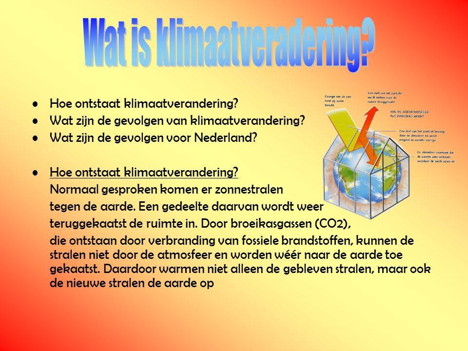 Hoe ontstaat klimaatverandering? Wat zijn de gevolgen van klimaatverandering? Wat zijn de gevolgen voor Nederland? Hoe ontstaat klimaatverandering? No