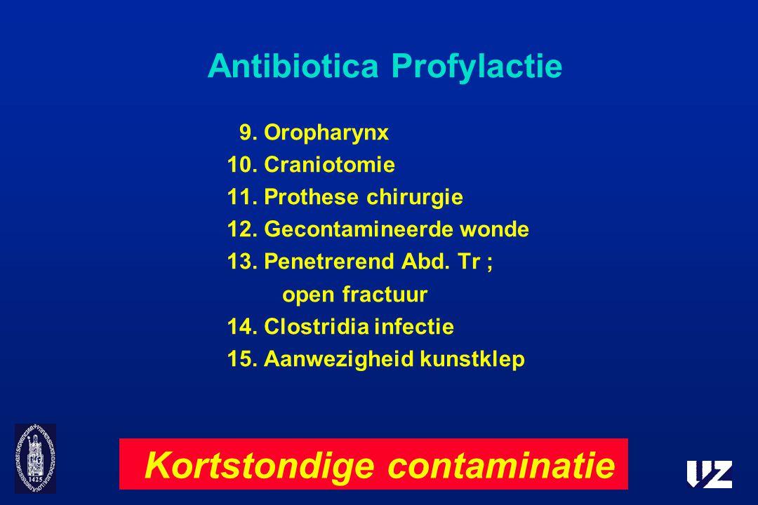 Antibiotica Profylactie 9. Oropharynx 10. Craniotomie 11. Prothese chirurgie 12. Gecontamineerde wonde 13. Penetrerend Abd. Tr ; open fractuur 14. Clo