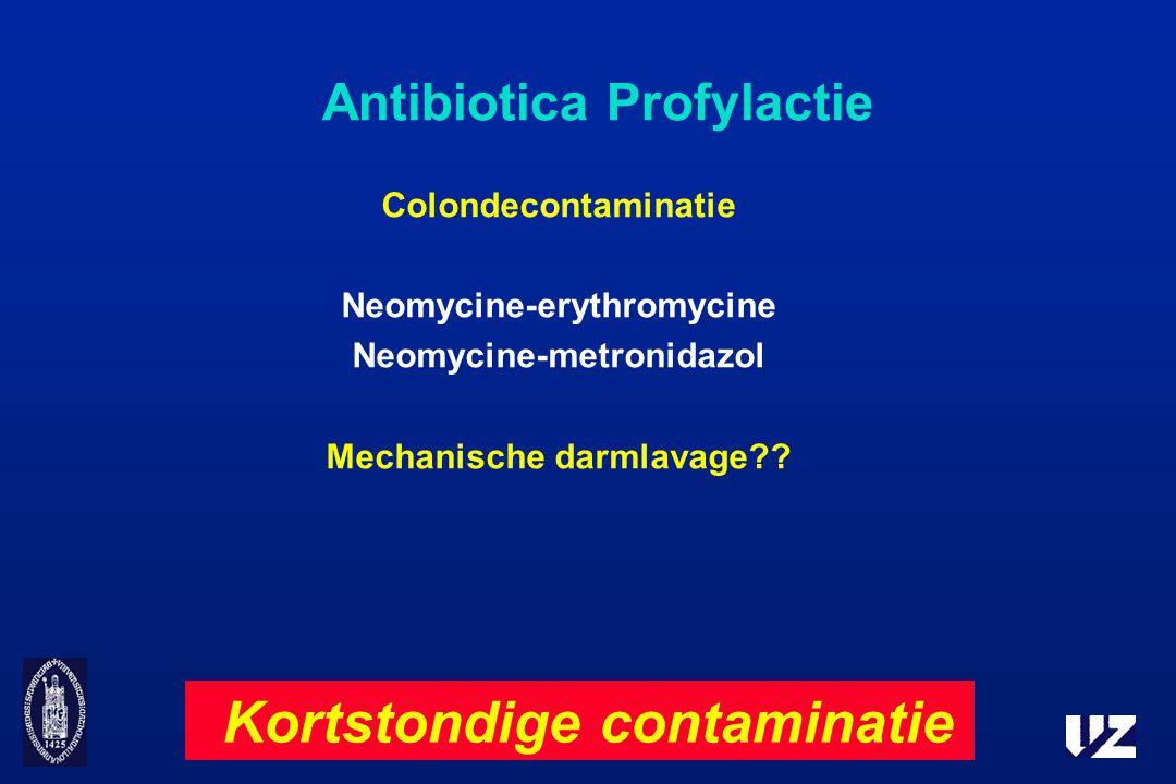 Antibiotica Profylactie Colondecontaminatie Neomycine-erythromycine Neomycine-metronidazol Mechanische darmlavage?? Kortstondige contaminatie