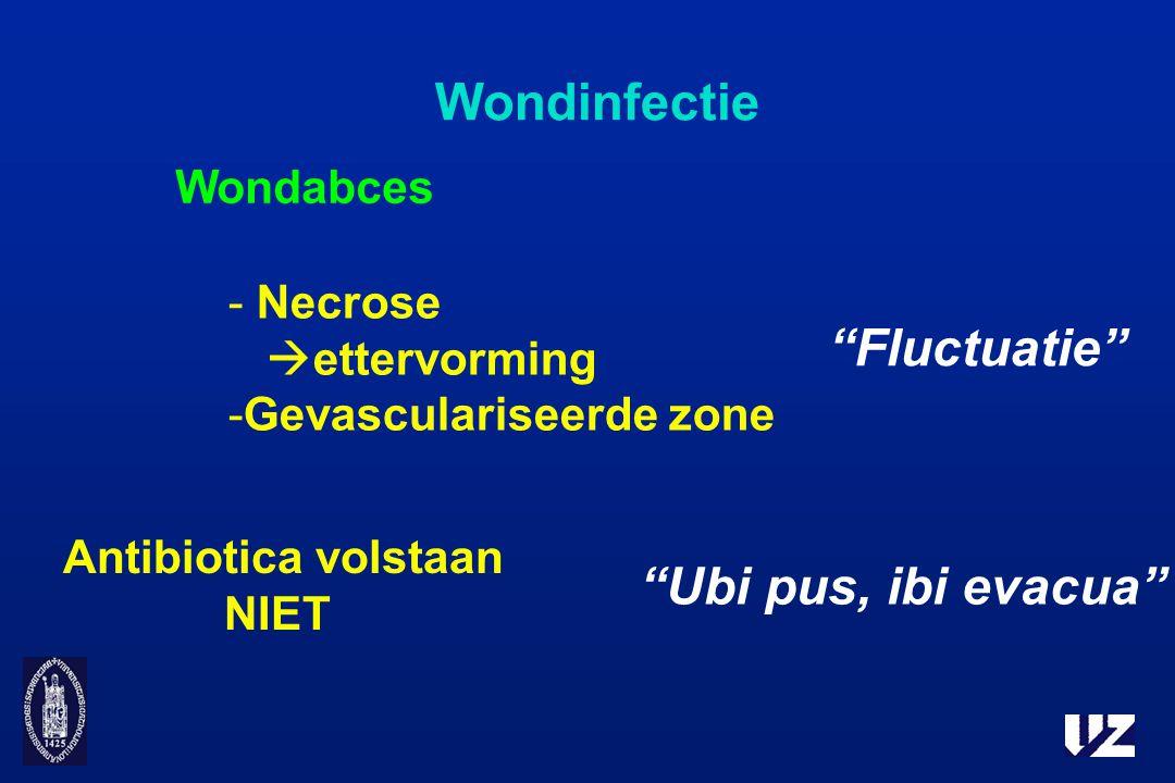 """Wondinfectie Wondabces - Necrose  ettervorming -Gevasculariseerde zone """"Fluctuatie"""" Antibiotica volstaan NIET """"Ubi pus, ibi evacua"""""""