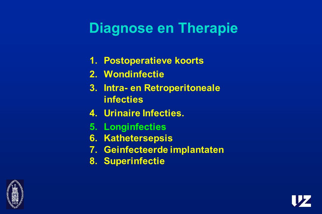 Diagnose en Therapie 1.Postoperatieve koorts 2.Wondinfectie 3.Intra- en Retroperitoneale infecties 4.Urinaire Infecties.