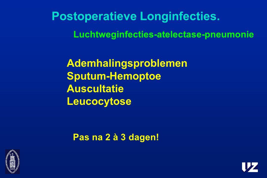 Postoperatieve Longinfecties. Luchtweginfecties-atelectase-pneumonie Ademhalingsproblemen Sputum-Hemoptoe Auscultatie Leucocytose Pas na 2 à 3 dagen!
