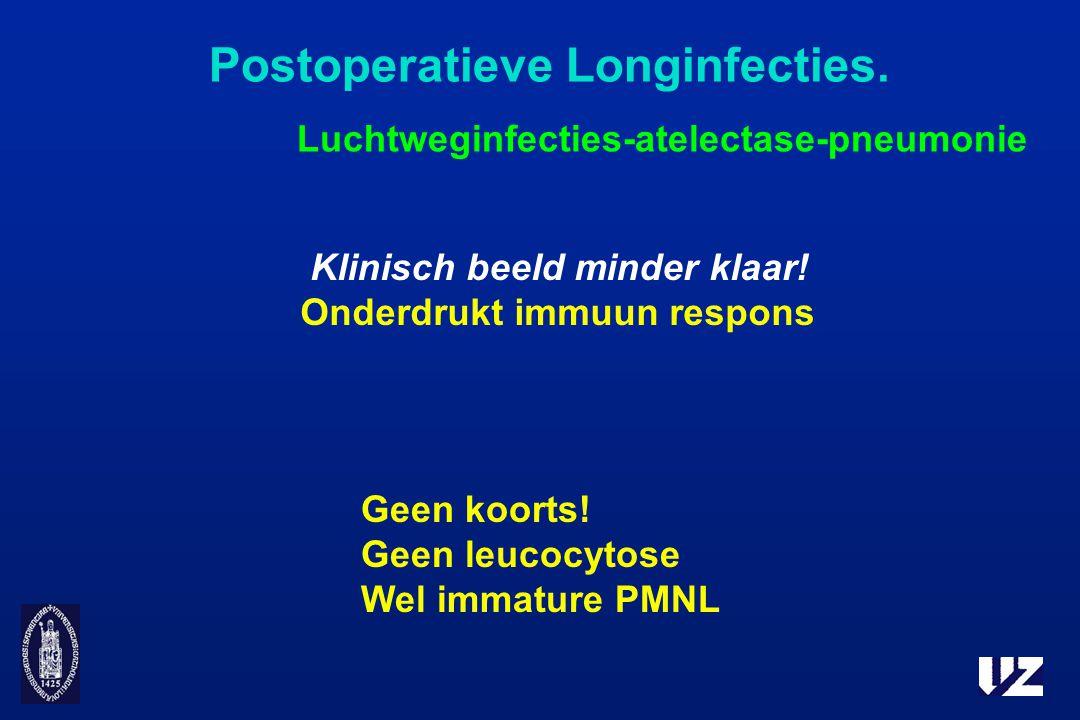 Postoperatieve Longinfecties. Luchtweginfecties-atelectase-pneumonie Klinisch beeld minder klaar! Onderdrukt immuun respons Geen koorts! Geen leucocyt