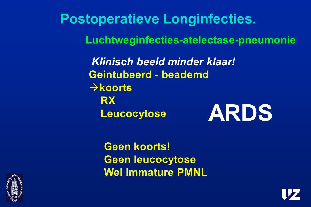 Postoperatieve Longinfecties. Luchtweginfecties-atelectase-pneumonie Klinisch beeld minder klaar! Geintubeerd - beademd  koorts RX Leucocytose ARDS G