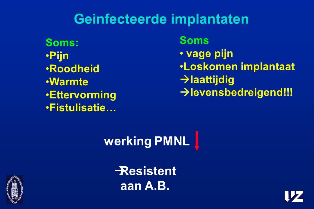 Geinfecteerde implantaten werking PMNL  Resistent aan A.B. Soms vage pijn Loskomen implantaat  laattijdig  levensbedreigend!!! Soms: Pijn Roodheid