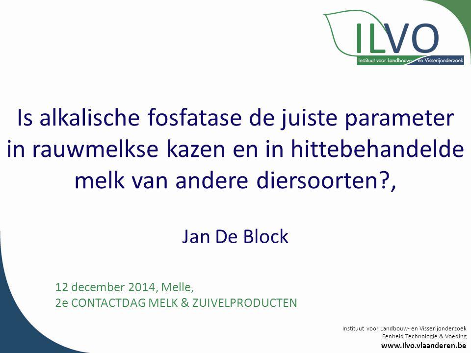 Instituut voor Landbouw- en Visserijonderzoek Eenheid Technologie & Voeding www.ilvo.vlaanderen.be Is alkalische fosfatase de juiste parameter in rauw