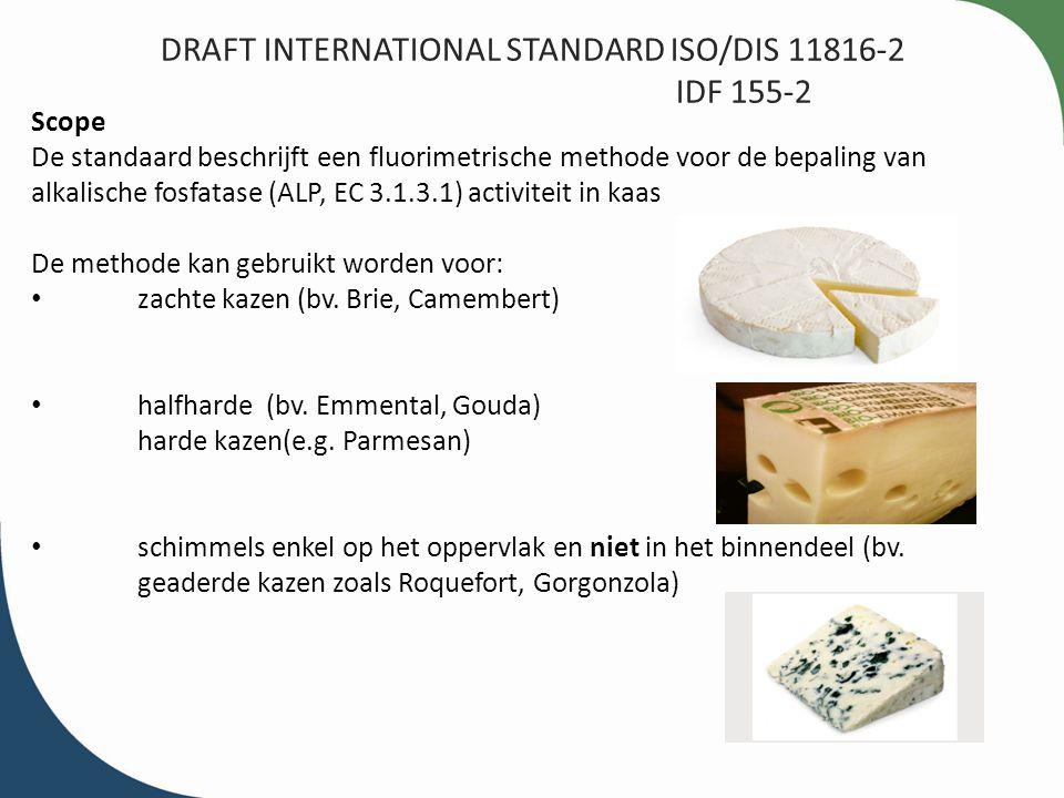 DRAFT INTERNATIONAL STANDARD ISO/DIS 11816-2 IDF 155-2 Scope De standaard beschrijft een fluorimetrische methode voor de bepaling van alkalische fosfa