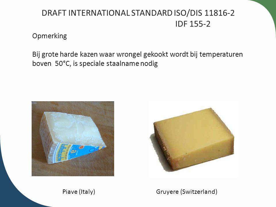 DRAFT INTERNATIONAL STANDARD ISO/DIS 11816-2 IDF 155-2 Opmerking Bij grote harde kazen waar wrongel gekookt wordt bij temperaturen boven 50°C, is spec