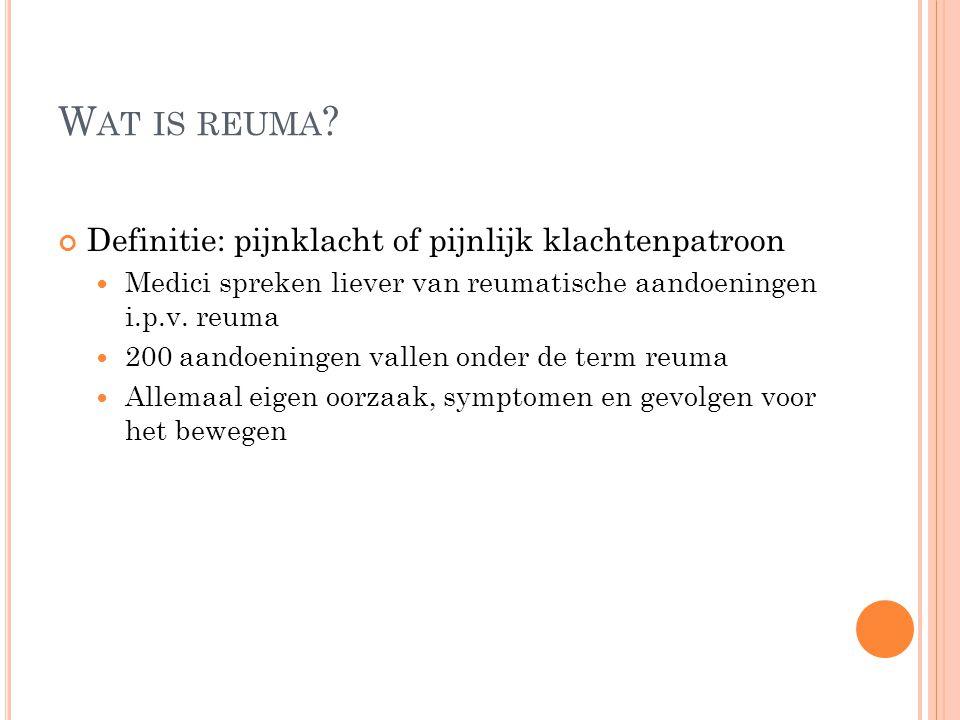 W AT IS REUMA ? Definitie: pijnklacht of pijnlijk klachtenpatroon Medici spreken liever van reumatische aandoeningen i.p.v. reuma 200 aandoeningen val