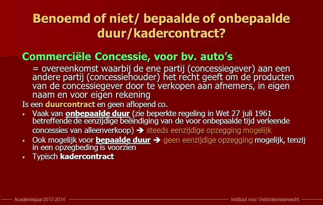 Instituut voor VerbintenissenrechtAcademiejaar 2013-2014 Benoemd of niet/ bepaalde of onbepaalde duur/kadercontract? Commerciële Concessie, voor bv. a
