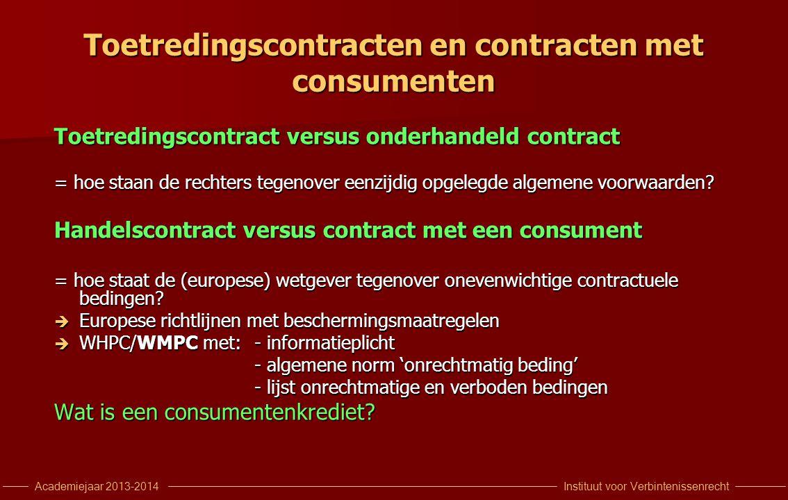 Instituut voor VerbintenissenrechtAcademiejaar 2013-2014 Toetredingscontracten en contracten met consumenten Toetredingscontract versus onderhandeld c