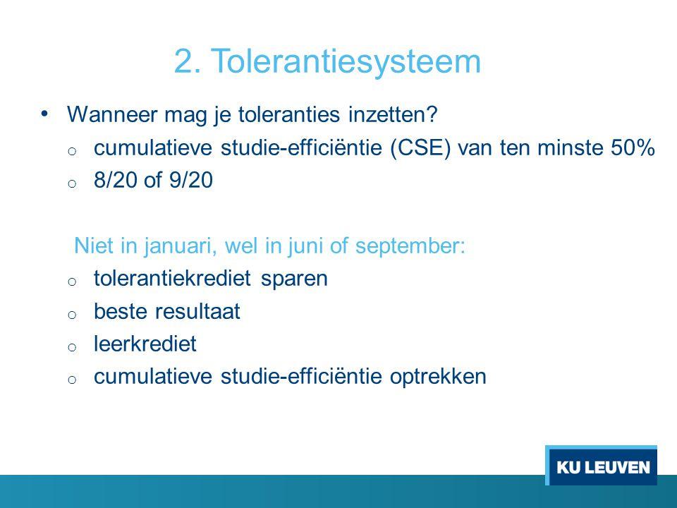 2. Tolerantiesysteem Wanneer mag je toleranties inzetten? o cumulatieve studie-efficiëntie (CSE) van ten minste 50% o 8/20 of 9/20 Niet in januari, we