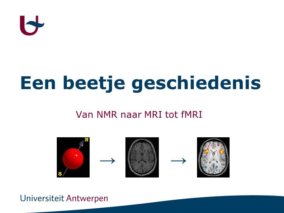 3 BlochPurcell Geschiedenis: NMR → MRI → fMRI NMR = nuclear magnetic resonance Felix Bloch en Edward Purcell -1946: atoomkernen absorberen en emitteren RF straling -1952: nobel prijs Fysica NMR → MRI