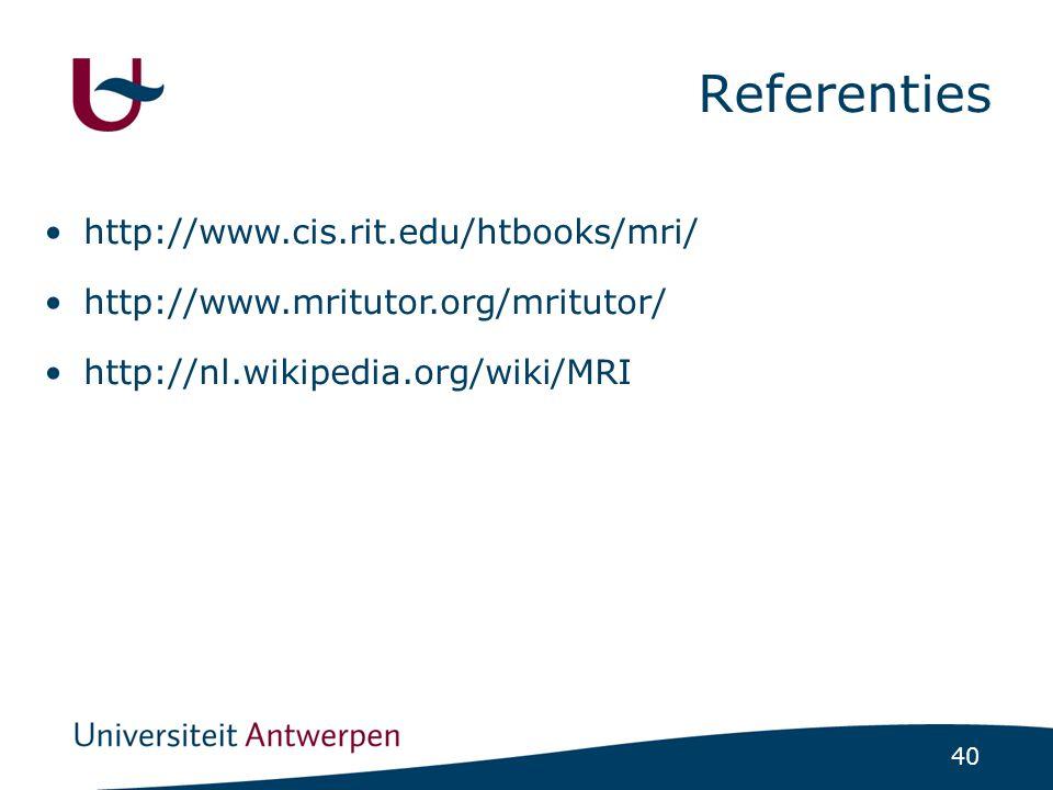 40 Referenties http://www.cis.rit.edu/htbooks/mri/ http://www.mritutor.org/mritutor/ http://nl.wikipedia.org/wiki/MRI