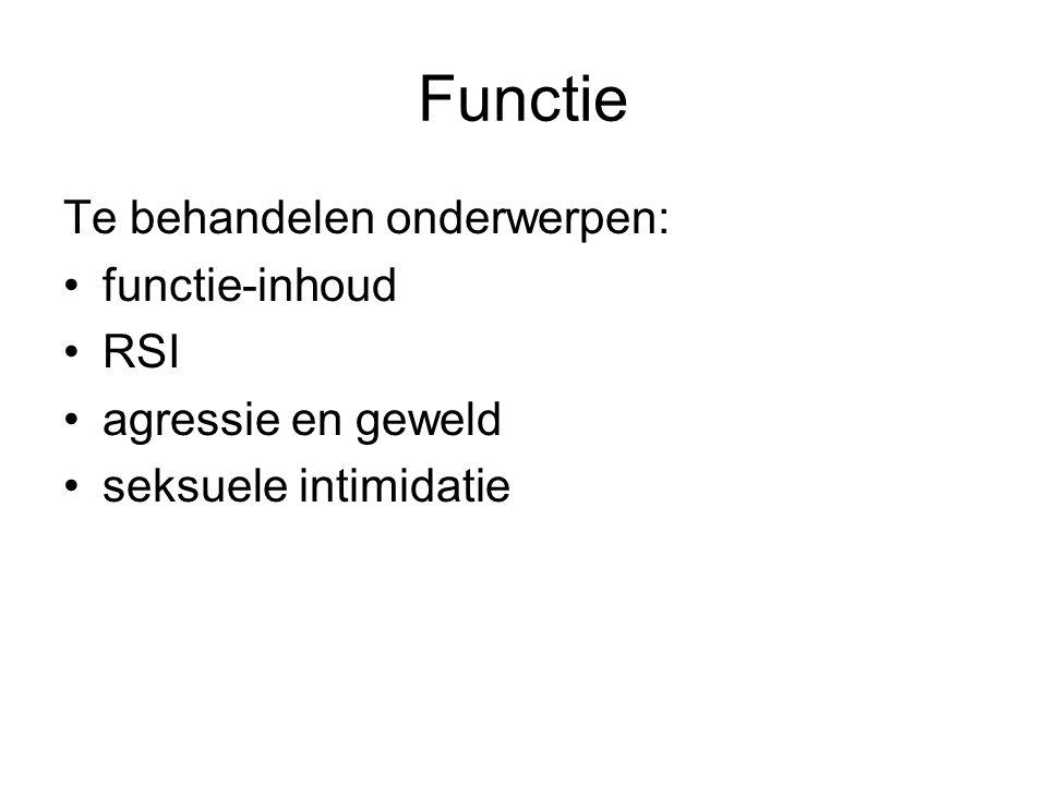 Functie Te behandelen onderwerpen: functie-inhoud RSI agressie en geweld seksuele intimidatie