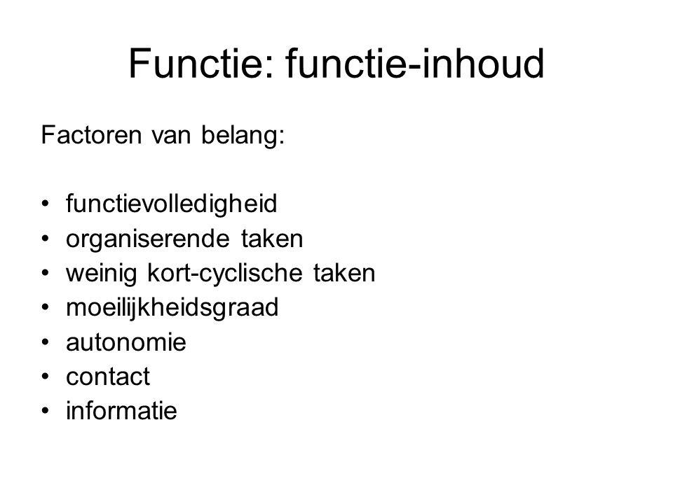 Functie: functie-inhoud Factoren van belang: functievolledigheid organiserende taken weinig kort-cyclische taken moeilijkheidsgraad autonomie contact