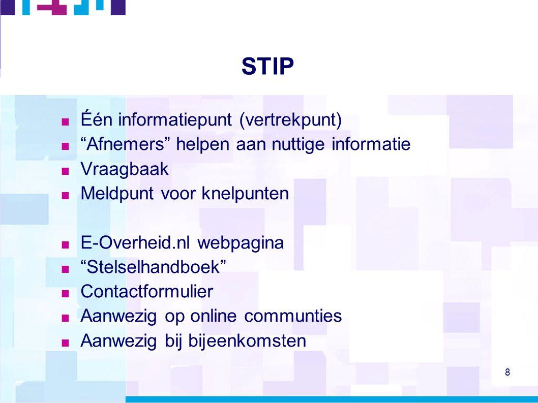 """8 STIP  Één informatiepunt (vertrekpunt)  """"Afnemers"""" helpen aan nuttige informatie  Vraagbaak  Meldpunt voor knelpunten  E-Overheid.nl webpagina"""
