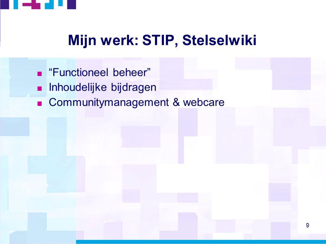 """9 Mijn werk: STIP, Stelselwiki  """"Functioneel beheer""""  Inhoudelijke bijdragen  Communitymanagement & webcare"""