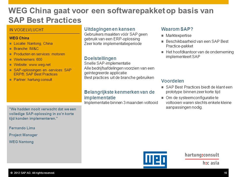 ©2012 SAP AG. All rights reserved.16 WEG China gaat voor een softwarepakket op basis van SAP Best Practices Uitdagingen en kansen Gebruikers maakten v