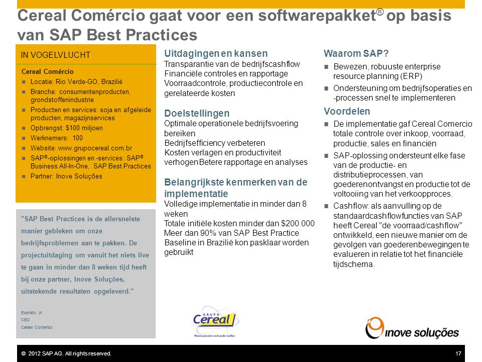 ©2012 SAP AG. All rights reserved.17 Cereal Comércio gaat voor een softwarepakket ® op basis van SAP Best Practices IN VOGELVLUCHT Uitdagingen en kans