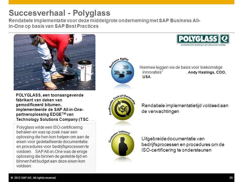 ©2012 SAP AG. All rights reserved.20 Polyglass wilde een ISO-certificering behalen en was op zoek naar een oplossing die hen kon helpen om aan de eise