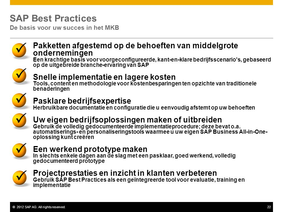 ©2012 SAP AG. All rights reserved.22 SAP Best Practices De basis voor uw succes in het MKB       Pakketten afgestemd op de behoeften van middelg