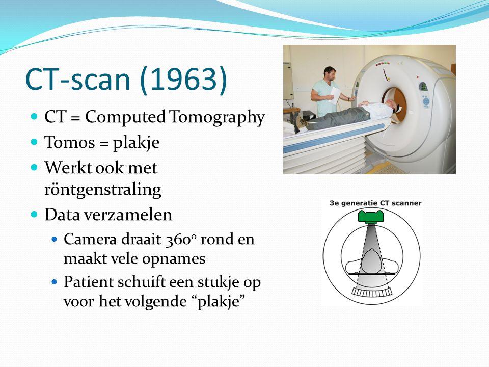 CT-scan (1963) CT = Computed Tomography Tomos = plakje Werkt ook met röntgenstraling Data verzamelen Camera draait 360 o rond en maakt vele opnames Pa
