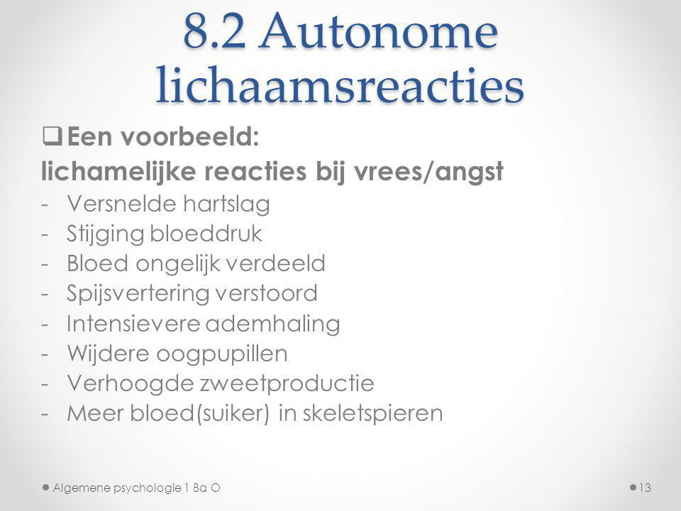 8.2 Autonome lichaamsreacties  Een voorbeeld: lichamelijke reacties bij vrees/angst -Versnelde hartslag -Stijging bloeddruk -Bloed ongelijk verdeeld