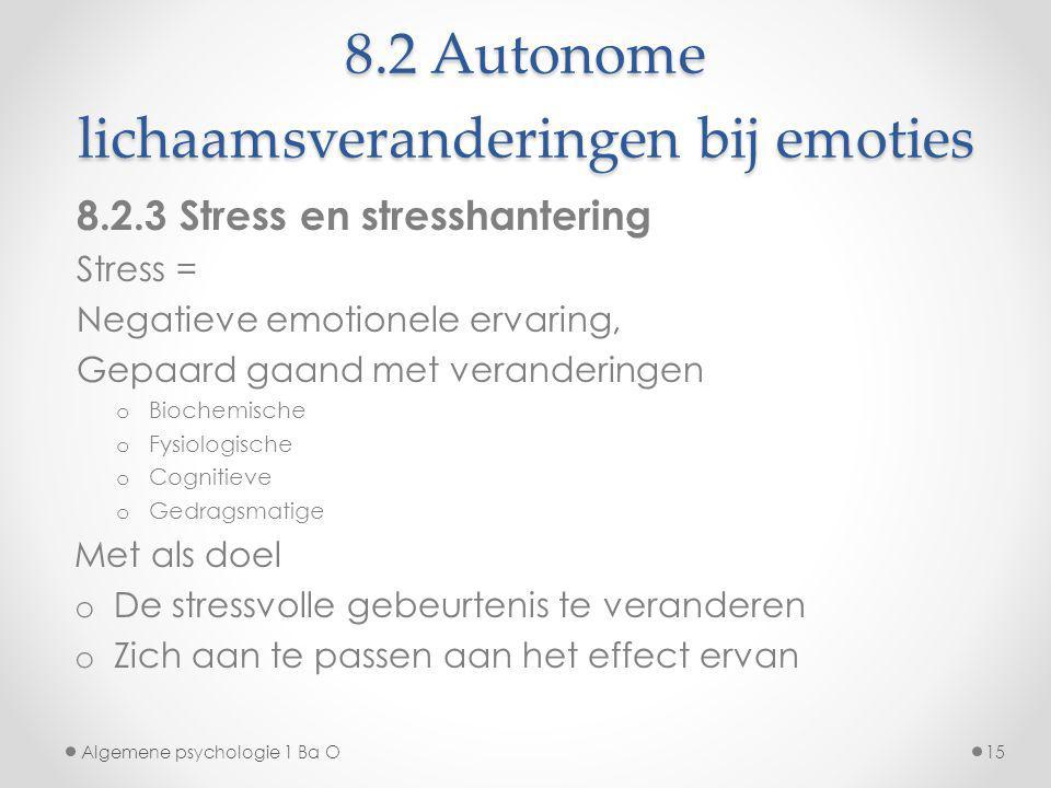 8.2 Autonome lichaamsveranderingen bij emoties 8.2.3 Stress en stresshantering Stress = Negatieve emotionele ervaring, Gepaard gaand met veranderingen