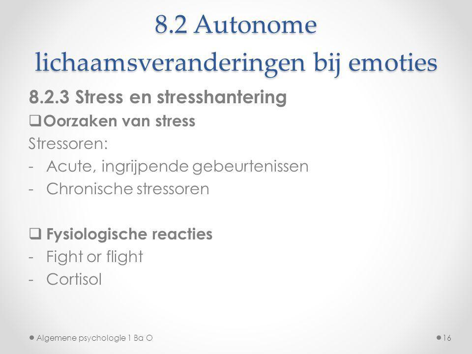 8.2 Autonome lichaamsveranderingen bij emoties 8.2.3 Stress en stresshantering  Oorzaken van stress Stressoren: -Acute, ingrijpende gebeurtenissen -C