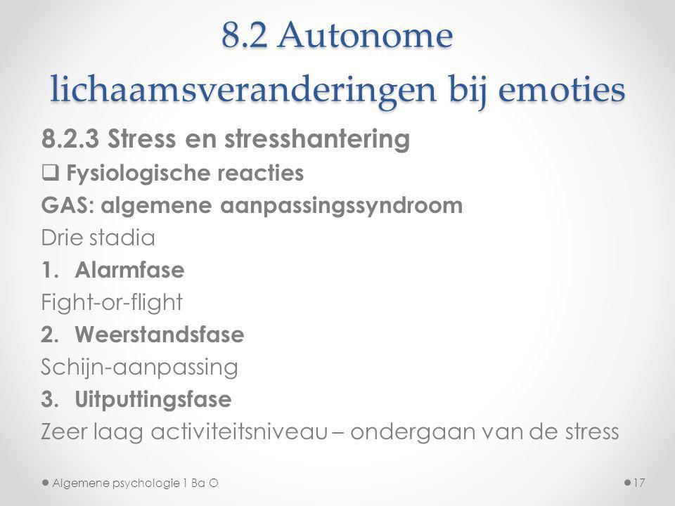 8.2 Autonome lichaamsveranderingen bij emoties 8.2.3 Stress en stresshantering  Fysiologische reacties GAS: algemene aanpassingssyndroom Drie stadia