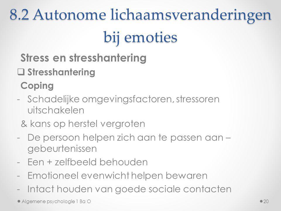 8.2 Autonome lichaamsveranderingen bij emoties Stress en stresshantering  Stresshantering Coping -Schadelijke omgevingsfactoren, stressoren uitschake