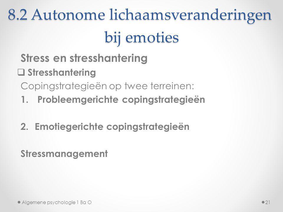 8.2 Autonome lichaamsveranderingen bij emoties Stress en stresshantering  Stresshantering Copingstrategieën op twee terreinen: 1. Probleemgerichte co