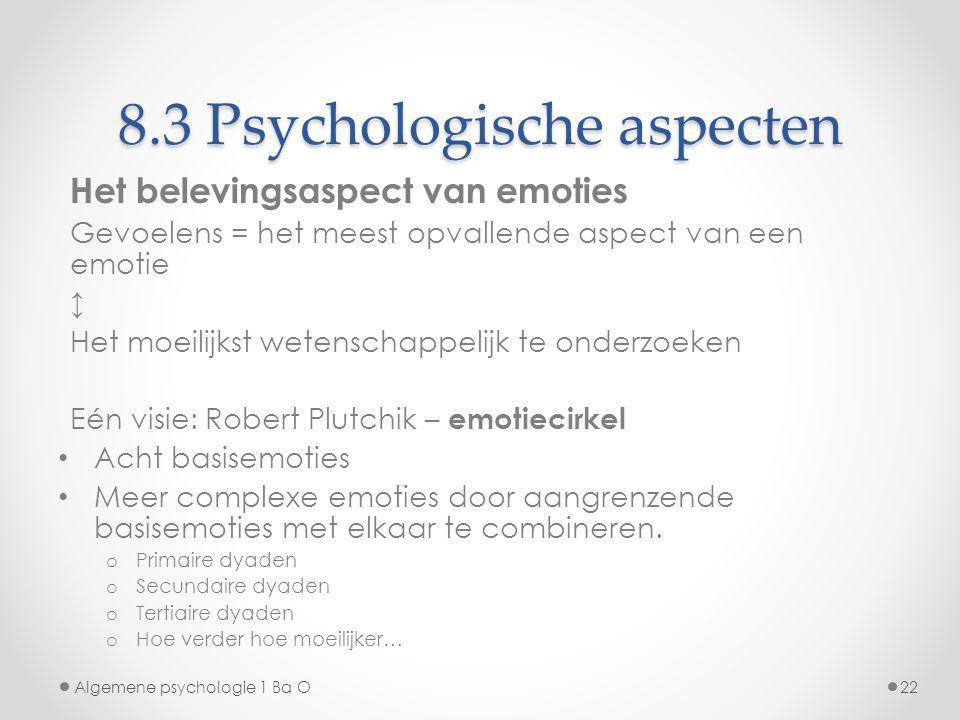 8.3 Psychologische aspecten Het belevingsaspect van emoties Gevoelens = het meest opvallende aspect van een emotie ↕ Het moeilijkst wetenschappelijk t