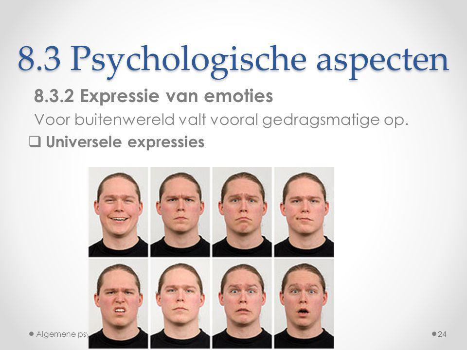 8.3 Psychologische aspecten 8.3.2 Expressie van emoties Voor buitenwereld valt vooral gedragsmatige op.  Universele expressies Algemene psychologie 1